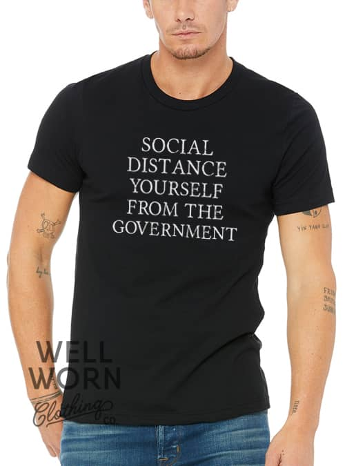 Social Distance Yourself from the Government | Well Worn Clothing